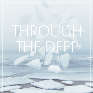 『Through The Deep』